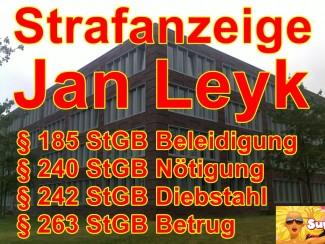 Strafanzeige gegen Jan Leyk | Betrug | Nötigung | Diebstahl | Beleidigung +++Eil+++
